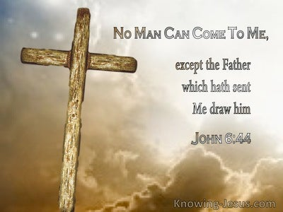 John 6:44 No Man Can Come To Me Except The Father Draw Him (utmost)12:22