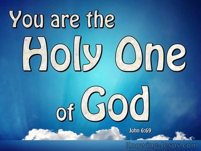 John 6:69 The Holy One Of God (white)