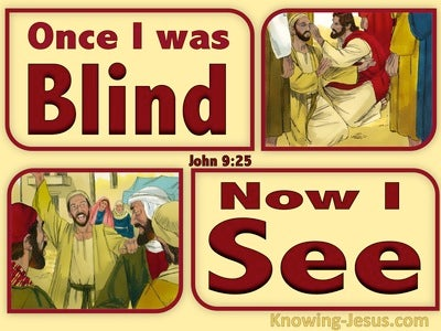 John 9:25  ThoughI Was Blind Now I See (yellow)