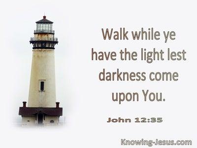 John 12:35 Walk While Ye Have The Light (utmost)08:27