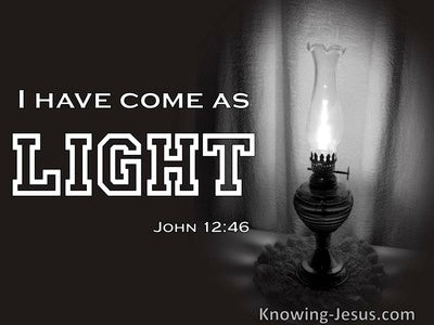 John 12:46 Jesus Has Come As Light Into The World (white)