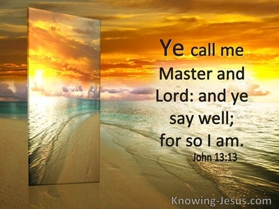 John 13:13 Ye Call Me Master And Lord. Ye Say Well For So I Am (utmost)09:22