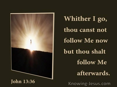 John 13:36 Wither I Go Thou Canst Not Follow But You Shall Afterwards (utmost)01:05