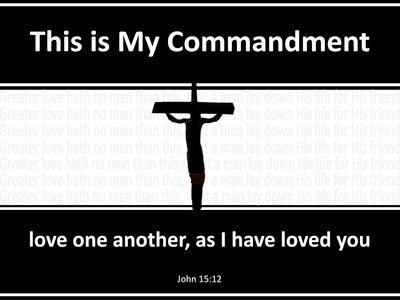 John 15:12 This Is My Commandment That You Love (black)