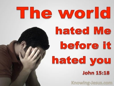 John 15:18 If The World Hates You It Hated Me First (red)