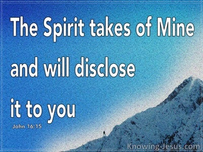 John 16:15 He Takes Of Mine And Discloses It To You (white)
