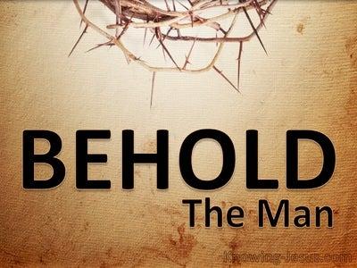 John 19:5 Behold The Man (devotional)09:07 (brown)