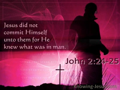 John 2:24 Jesus Did Not Commit Himself Unto Them For He Knew What Was In Man (utmost)07:30