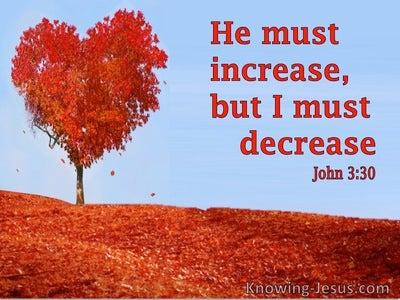 John 3:30 He Must Increase But I Must Decrease (utmost)03:24