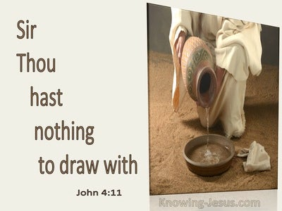 John 4:11 Thou Hast Nothing To Draw With (utmost)02:26