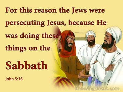 John 5:16 The Jews Persecuted Jesus For Healing On The Sabbath (yellow)