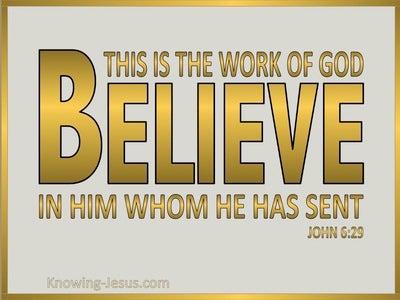 John 6:29 Believe In Him Whom He Has Sent (gold)