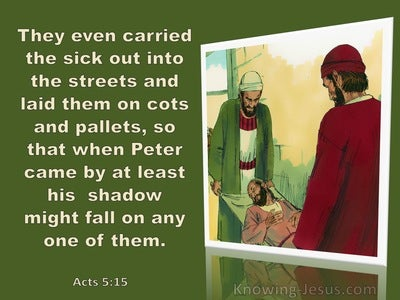 Acts 5:15  They Even Carried The Sick Out Into The Streets (sage)