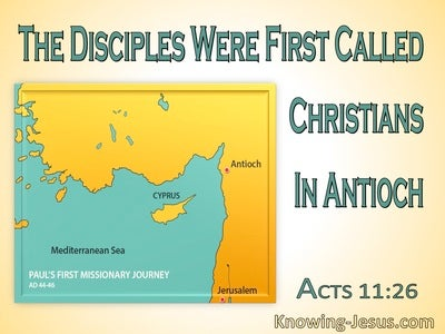 Acts 11:26Disciples Were First Called Christians In Antioch (sage)
