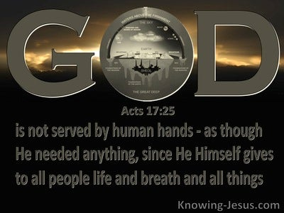 Acts 17:25 God Is Not Served By Human Hands (brown)