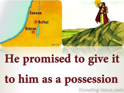 Acts 7:5  He Promised It As A Possession (red)