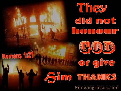 Romans 1:21 They Did Not Honour God Or Give Thanks (black)