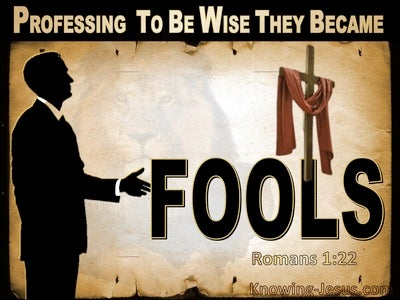 Romans 1:22 Professing To Be Wise They Became Fools (black)