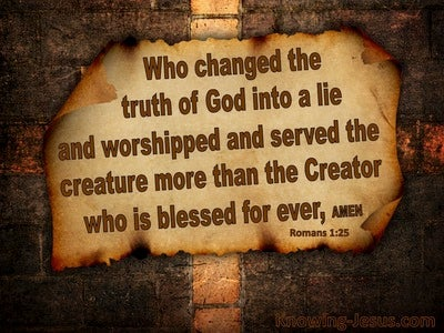 Romans 1:25 Who Changed Truth For A Lie (brown)