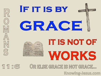 Romans 11:6 If If Is By Grace It Is Not By Works (blue)