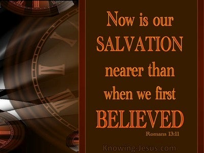 Romans 13:11 Now Is Our Salvation Nearer Than When We Believed (brown)