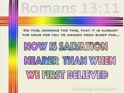 Romans 13:11 Now Is Salvation Nearer  Than When We First Believed (cream)