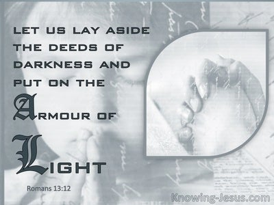 Romans 13:12 Let Us Lay Aside The Deeds Of Darkness And Put On The Armour Of Light (gray)
