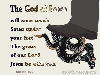 Romans 16:20 The God Of Peace Will Soon Crush Satan (brown)