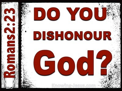 Romans 2:23 You Boast In The Law Yet Dishonour God (white)