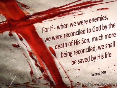 Romans 5:10 Much More Being Reconciled We Shall Be Saved By His Death (utmost)10:28