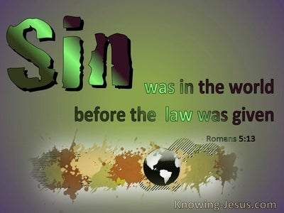 Romans 5:13 Sin Was In The World Before The Law (green)