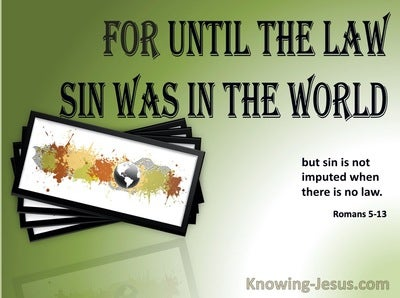 Romans 5:13 Until The Law Sin Was In The World SAGE