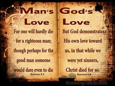 Romans 5:7 One Will Hardly Die For A Righteous Man (brown)