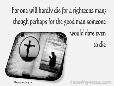 Romans 5:7 Love of Man Who Will Hardly Die For A Righteous Man (gray)