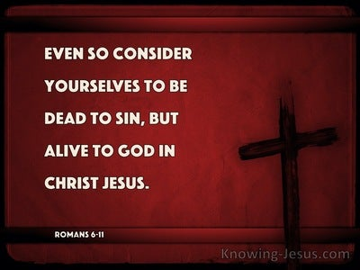Romans 6:11 Consider Yourselves To Be Dead To Sin, But Alive To God In Christ (maroon)