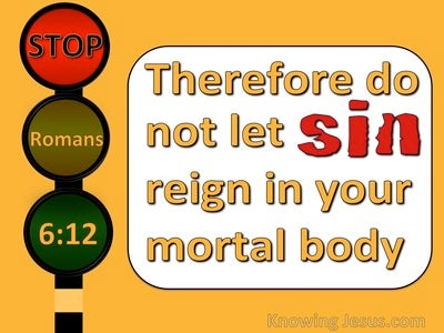 Romans 6:12 Do Not Let Sin Reign In Your Body (yellow)