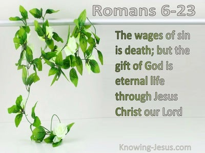 Romans 6:23 The Wages Of Sin Is Death; But The Gift Of God Is Eternal Life Through Jesus Christ Our Lord (green)