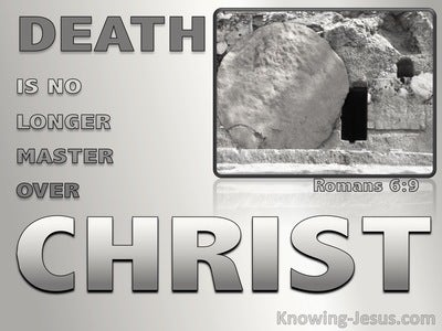 Romans 6:9 Christ Raised From The Dead (gray)