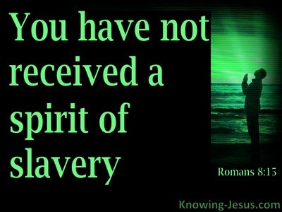 Romans 8:15 Not The Spirt of Slavery and Fear (green)