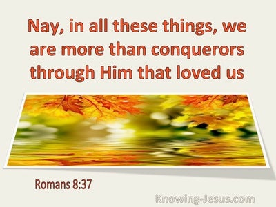 Romans 8:37 In All Things We Are More Than Conquerors Through Him That Loved Us (utmost)03:07