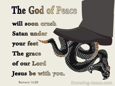 Romans 16:20 The God Of Peace Will Soon Crush Satan (brown)