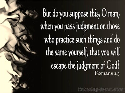 Romans 2:3 Do You Suppose You Will Escape Judgement (black)