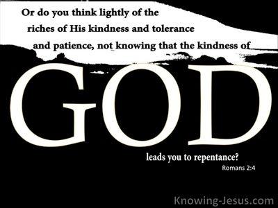 Romans 2:4 Do You Think Lightly Of Gods Kindness (black)
