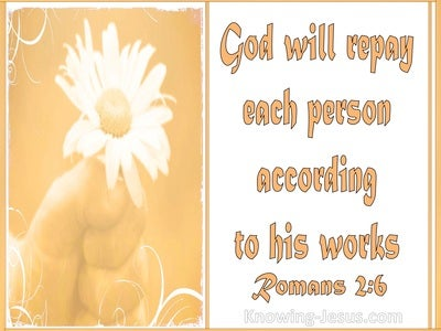 Romans 2:6 God Will Repay Each According To His Works (orange)
