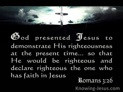 Romans 3:26 He Is The Justifier Of The One Who Has Faith In Jesus (black)