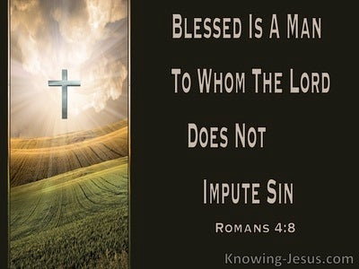 Romans 4:8 Blessed Is The Man To Whom The Lord Does Not Impute Sin (brown)