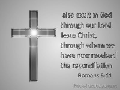 Romans 5:11 We Exalt In God Through Our Lord Jesus Christ (gray)