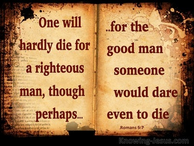 Romans 5:7 One Will Hardly Die For A Righteous Man (red)