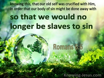 Romans 6:6 So That We Would No Longer Be Slaves To Sin (green)