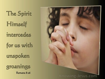 Romans 8:26 The Spirit Himself Makes Intercession For Us With Groanings (sage)
